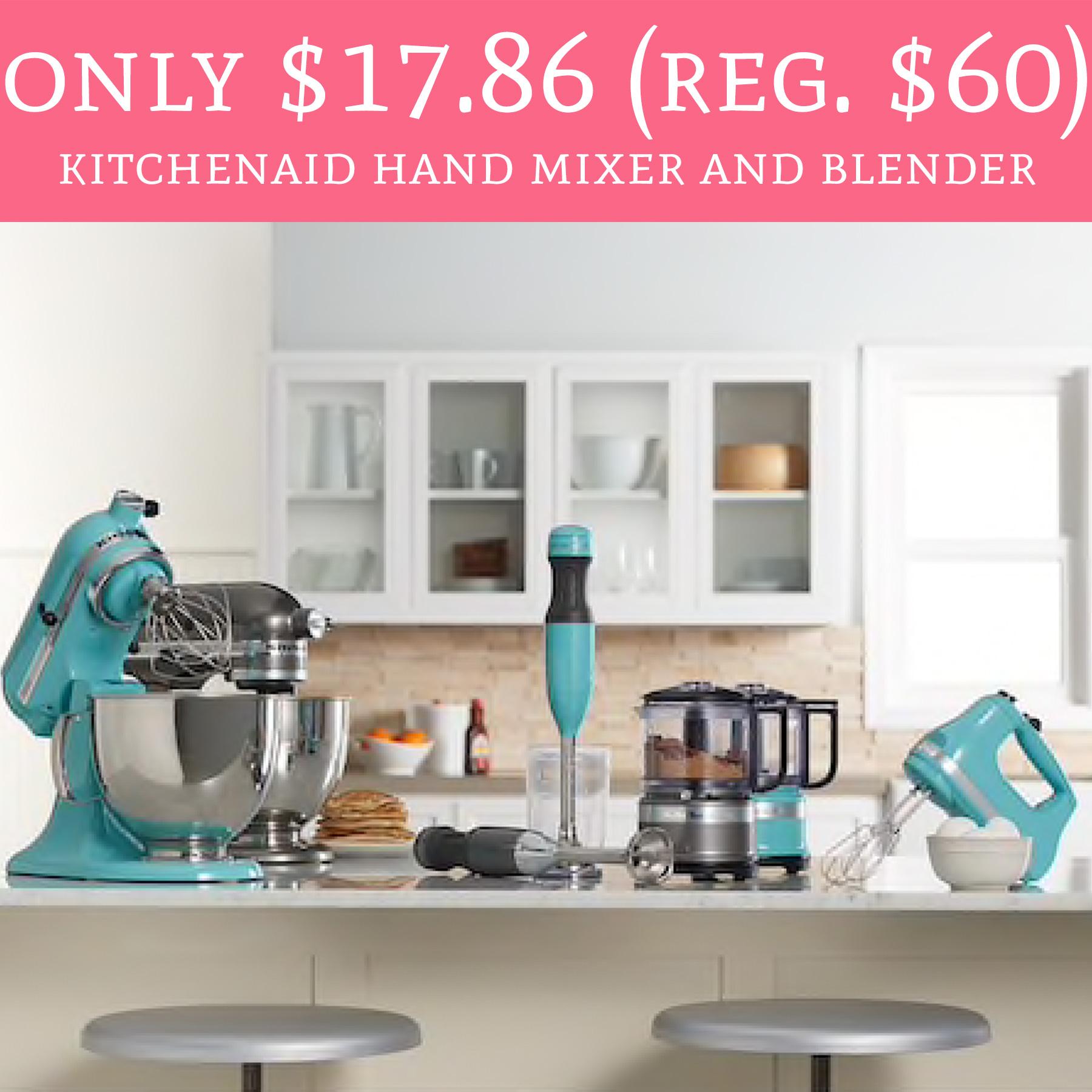 HOT! Only $17.86 (Regular $60) KitchenAid Hand Mixer And Blender ...
