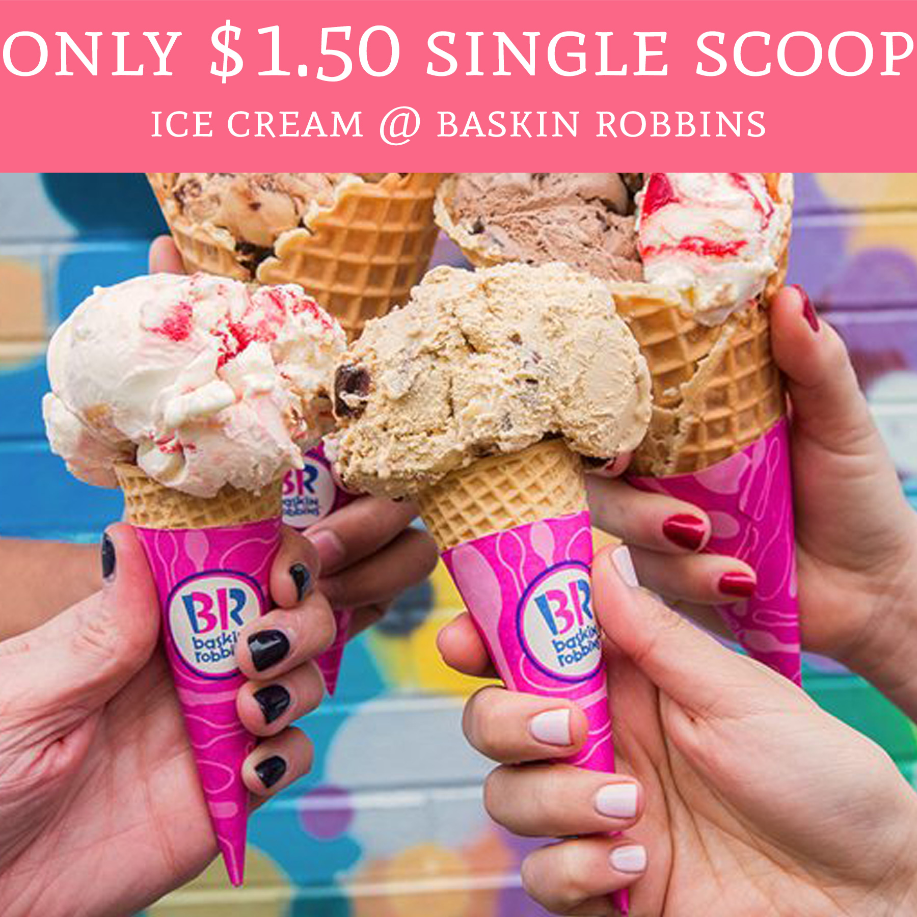 Today 5/31 Only - $1 50 Single Scoop Ice Cream @ Baskin
